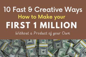 10 Creative Ways to Make your First Million Online without a Product of your own