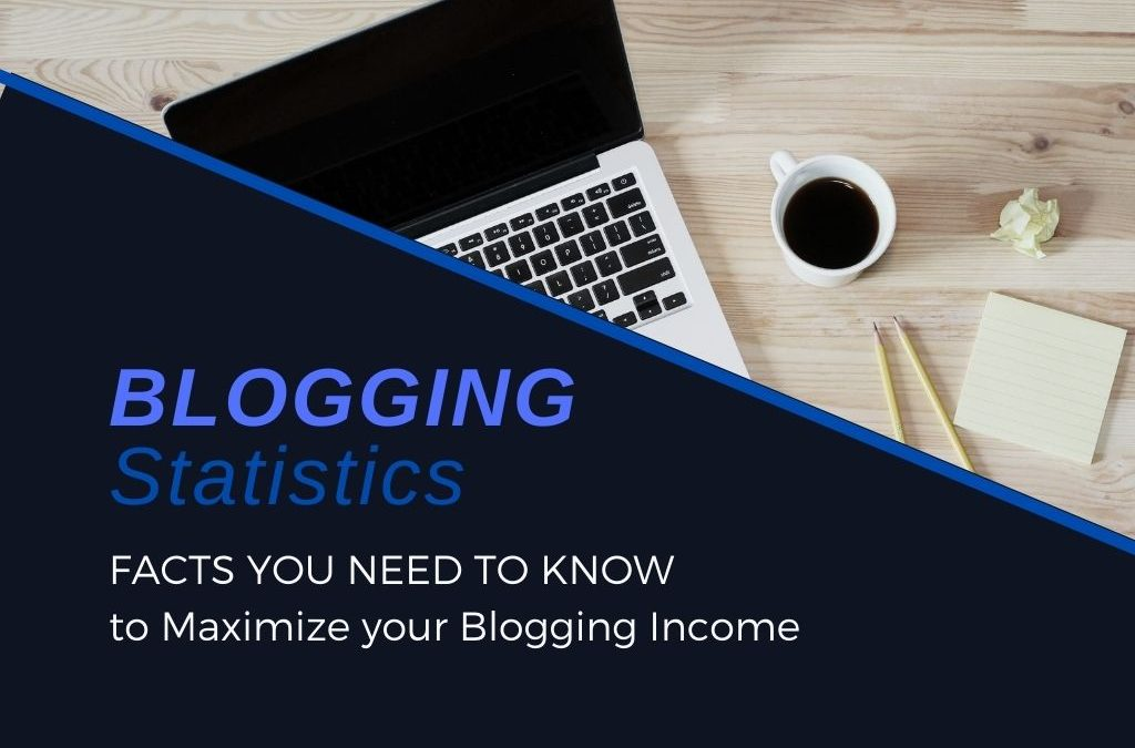 Blogging Statistics in 2021: Facts you Need to Know to Maximize your Income Blogging