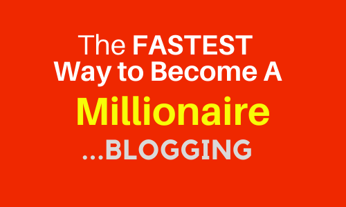 The Fastest Way to Become a Millionaire - Blogging & Affiliate Marketing